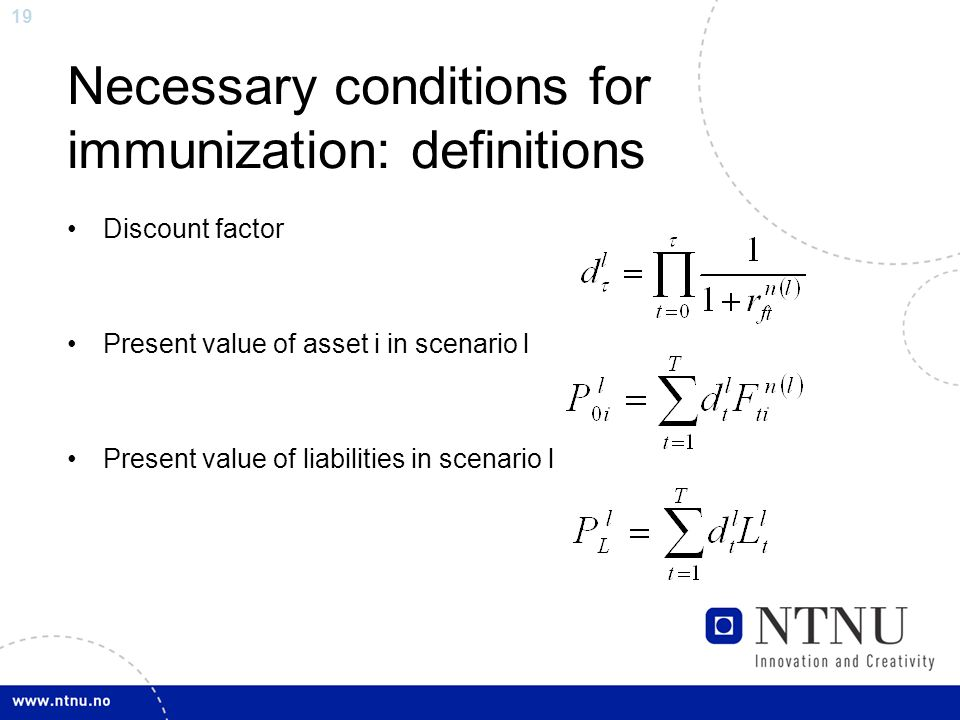 19 Necessary conditions for immunization: definitions Discount factor Present value of asset i in scenario l Present value of liabilities in scenario