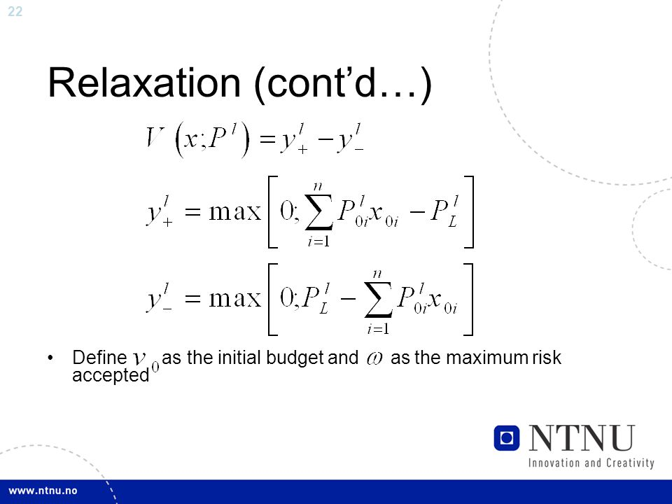 22 Relaxation (cont'd…) Define as the initial budget and as the maximum risk accepted