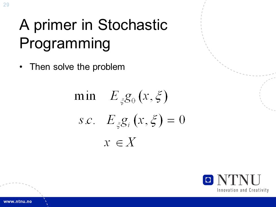 29 A primer in Stochastic Programming Then solve the problem