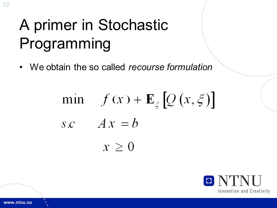 32 A primer in Stochastic Programming We obtain the so called recourse formulation