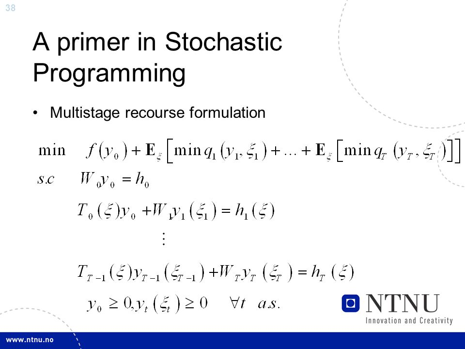 38 A primer in Stochastic Programming Multistage recourse formulation