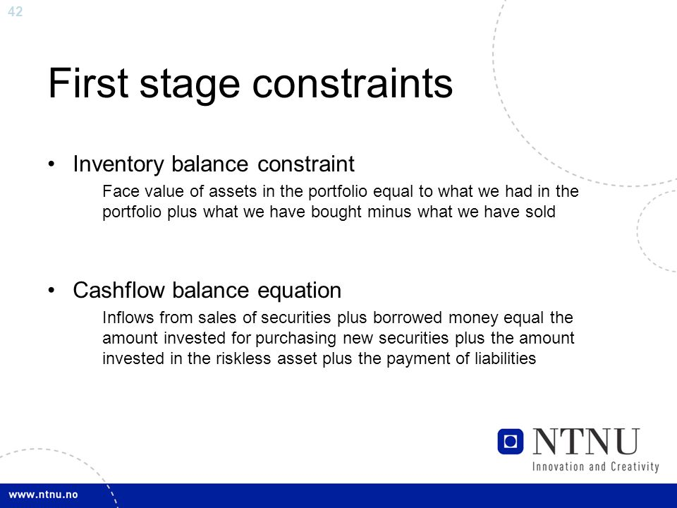 42 First stage constraints Inventory balance constraint Face value of assets in the portfolio equal to what we had in the portfolio plus what we have