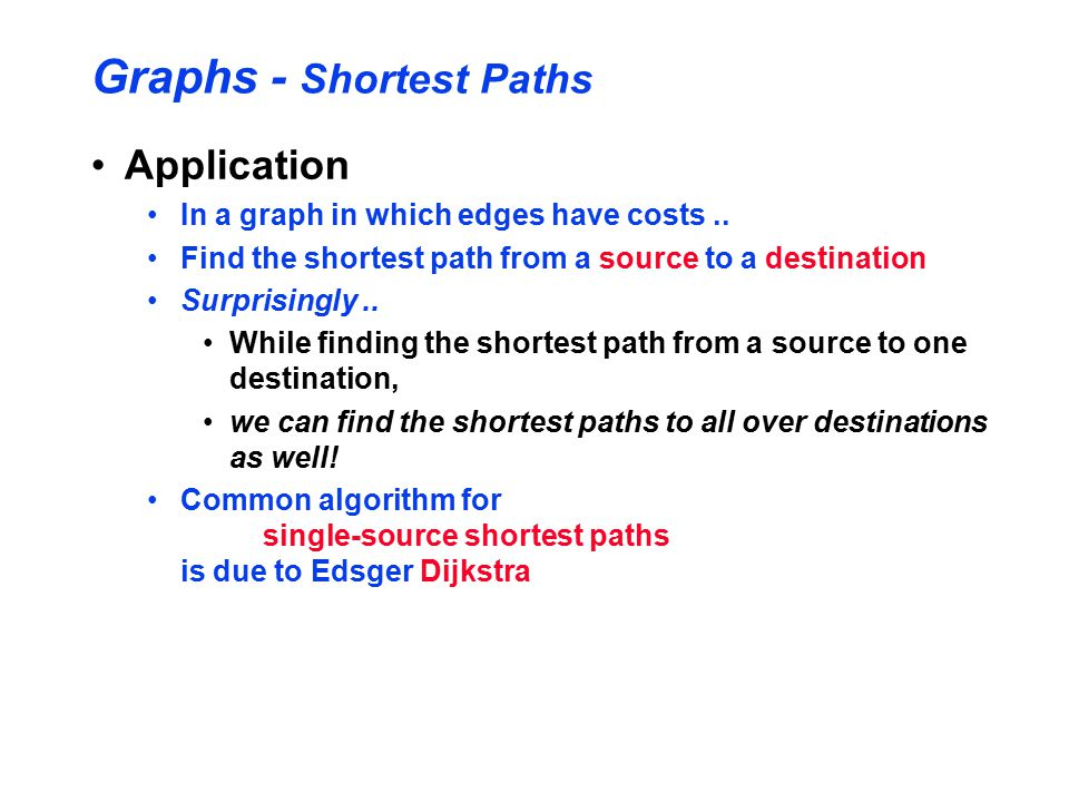 Graphs - Shortest Paths Application In a graph in which edges have costs..