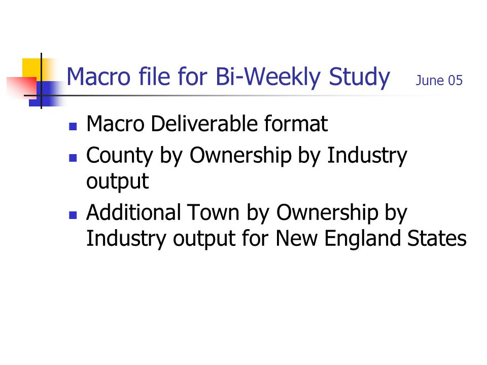 Macro file for Bi-Weekly Study June 05 Macro Deliverable format County by Ownership by Industry output Additional Town by Ownership by Industry output for New England States
