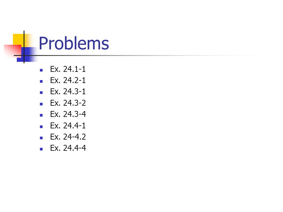 Problems Ex. 24.1-1 Ex. 24.2-1 Ex. 24.3-1 Ex. 24.3-2 Ex. 24.3-4 Ex. 24.4-1 Ex. 24-4.2 Ex. 24.4-4