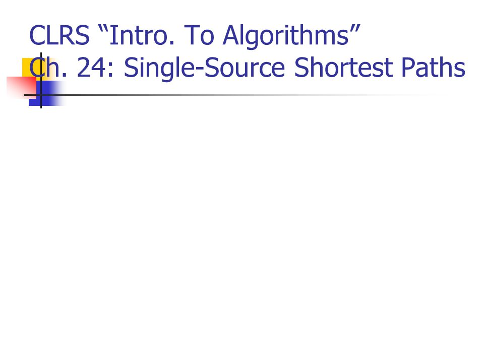 CLRS Intro. To Algorithms Ch. 24: Single-Source Shortest Paths