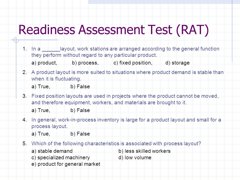 Readiness Assessment Test (RAT) 1.In a layout, work stations are arranged according to the general function they perform without regard to any particu