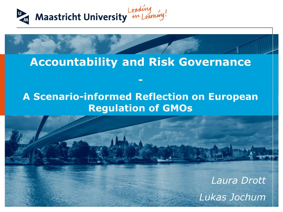 Accountability and Risk Governance - A Scenario-informed Reflection on European Regulation of GMOs Laura Drott Lukas Jochum