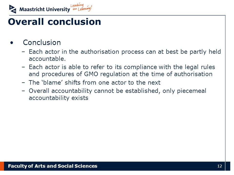 Faculty of Arts and Social Sciences 12 Overall conclusion Conclusion –Each actor in the authorisation process can at best be partly held accountable.
