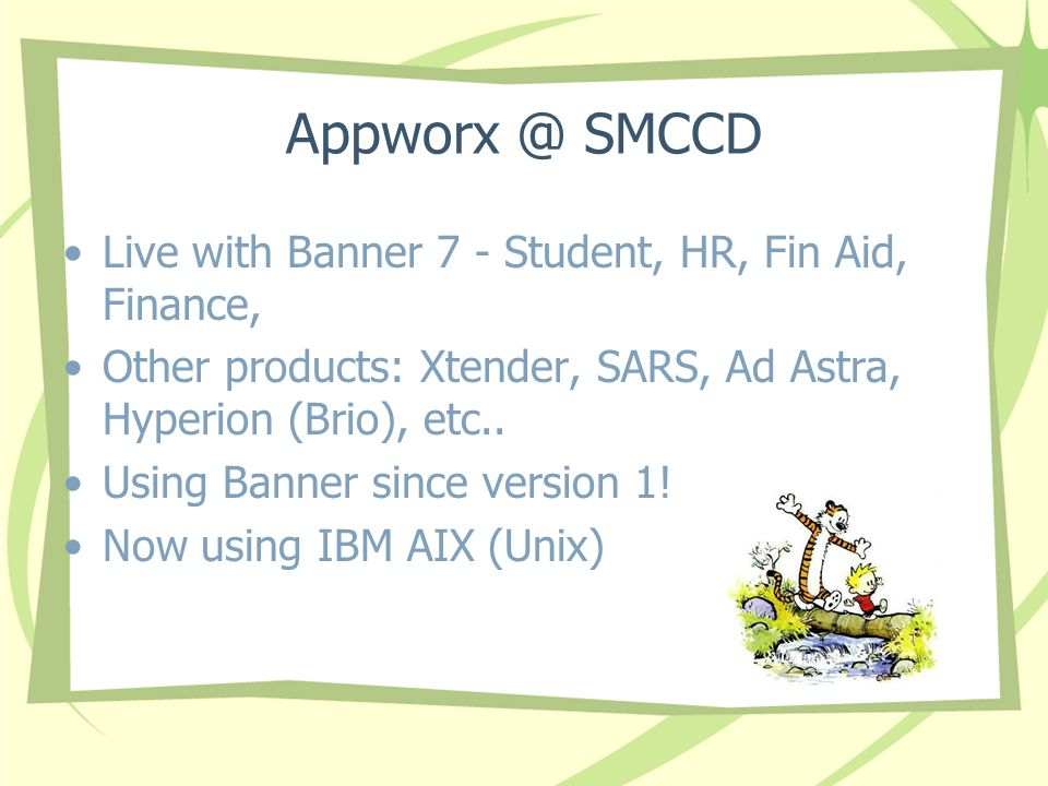 Appworx @ SMCCD Live with Banner 7 - Student, HR, Fin Aid, Finance, Other products: Xtender, SARS, Ad Astra, Hyperion (Brio), etc..