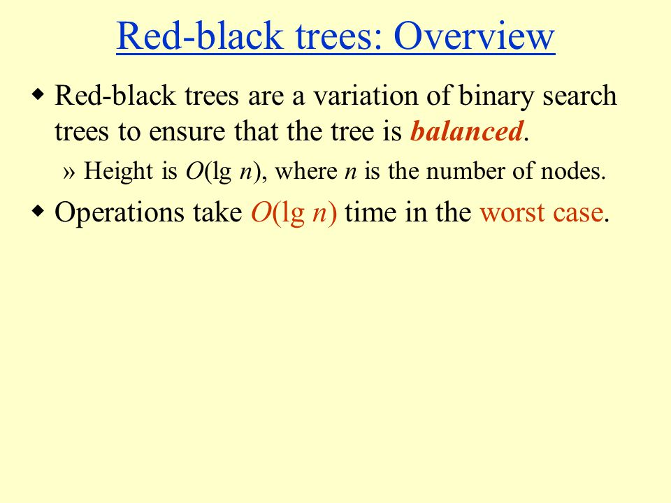 Red-black trees: Overview  Red-black trees are a variation of binary search trees to ensure that the tree is balanced.