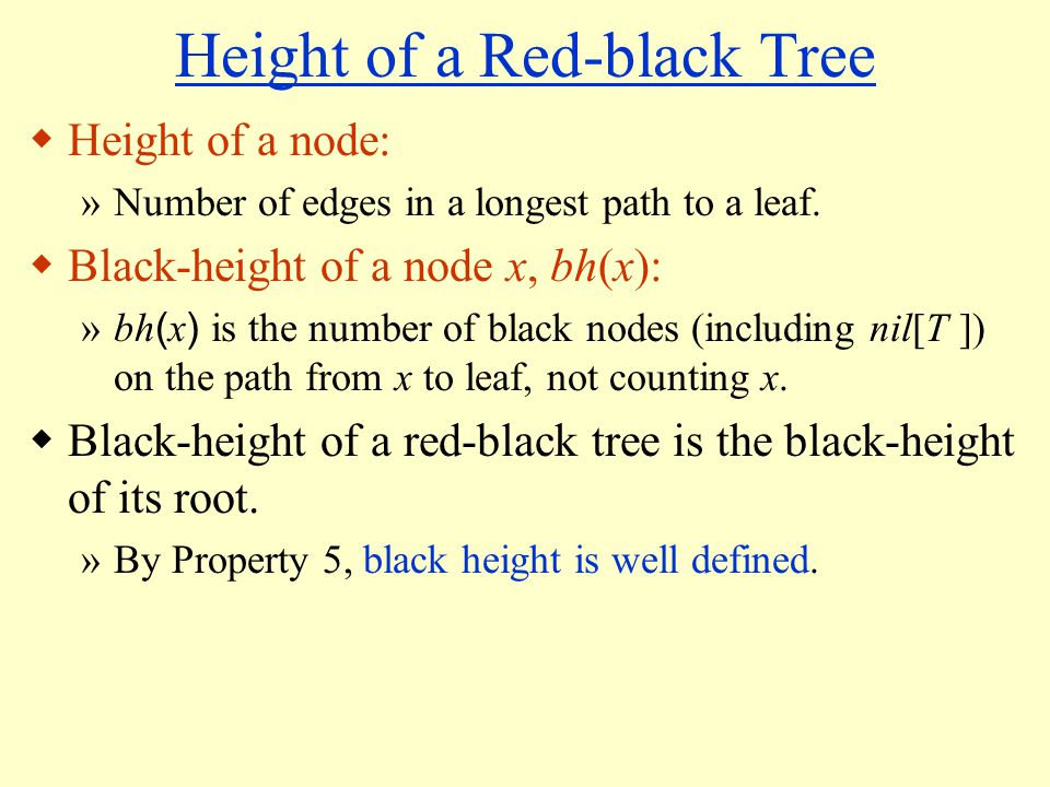 Height of a Red-black Tree  Height of a node: »Number of edges in a longest path to a leaf.