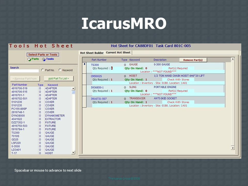 "Spacebar or mouse to advance to next slide The Icarus Group © 2008 IcarusMRO Hot Sheet –Determine ""who"" supplies part. You or the customer. –Track par"
