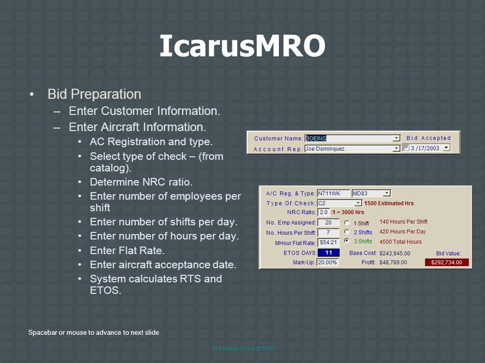Spacebar or mouse to advance to next slide The Icarus Group © 2008 IcarusMRO Employee Time Accounting –Enter employee hours by: Date, employee name, hours worked.