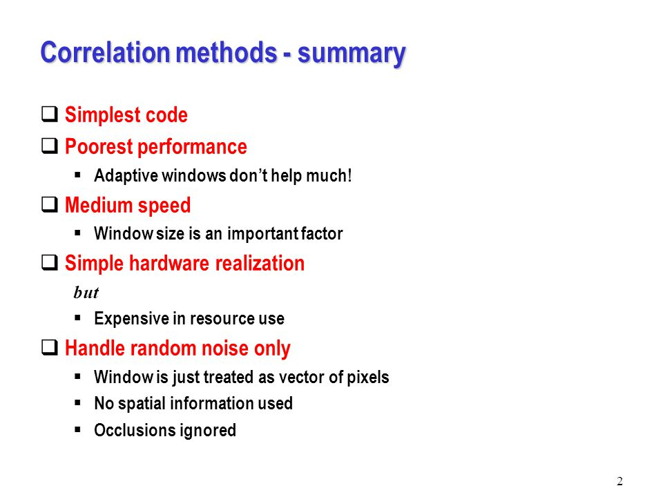 2 Correlation methods - summary  Simplest code  Poorest performance  Adaptive windows don't help much.