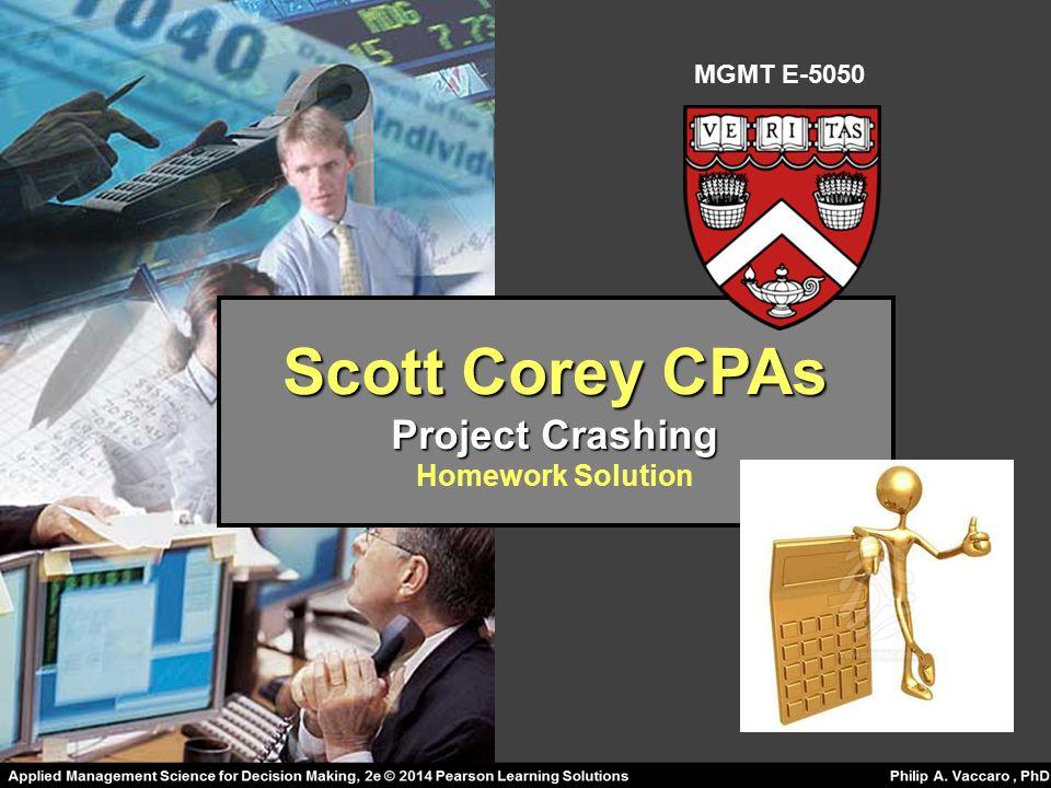 Scott Corey CPAs Project Crashing Homework Solution MGMT E-5050