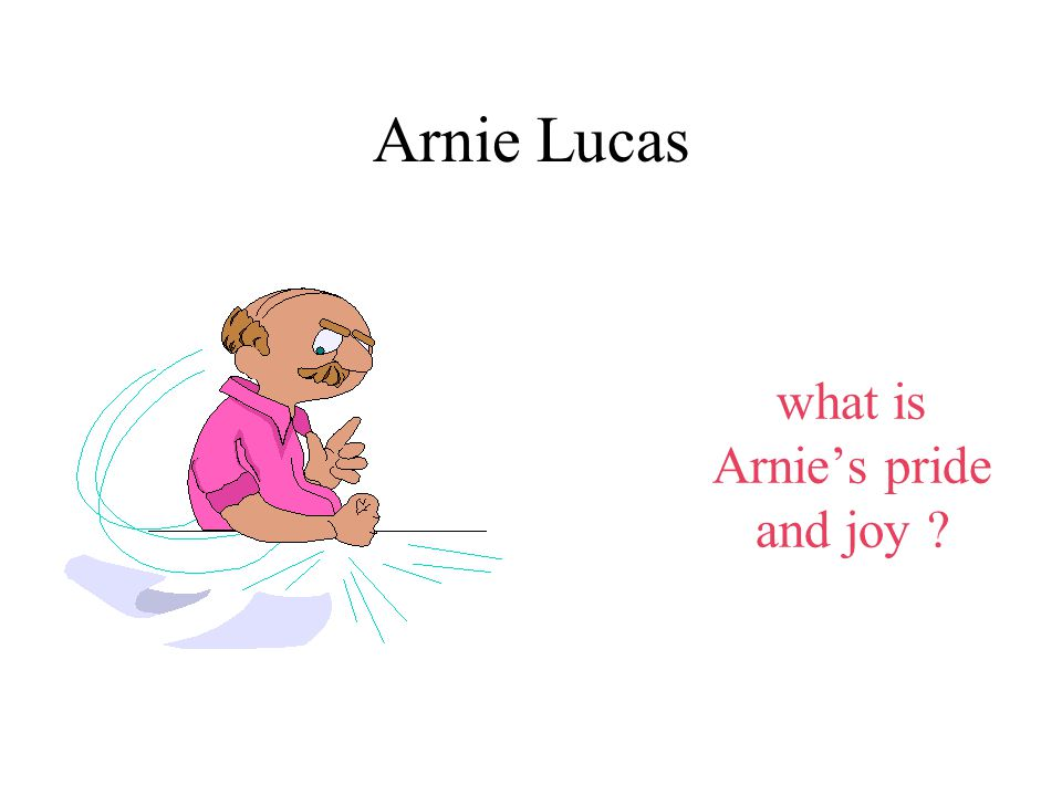 Arnie Lucas what is Arnie's pride and joy