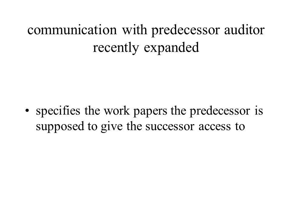 communication with predecessor auditor recently expanded specifies the work papers the predecessor is supposed to give the successor access to
