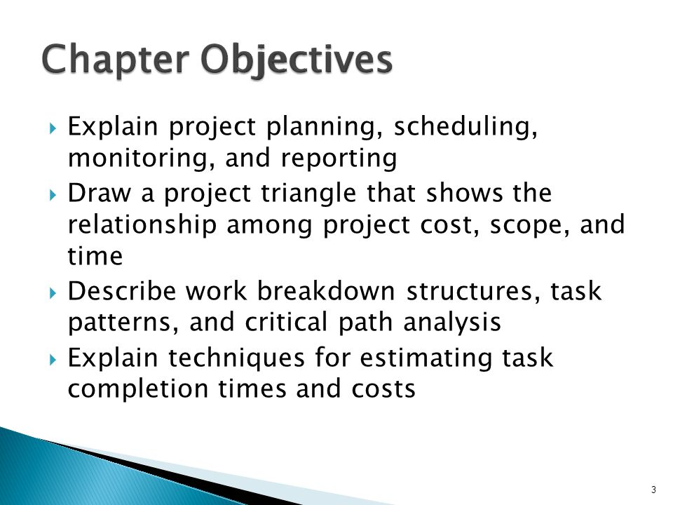  Explain project planning, scheduling, monitoring, and reporting  Draw a project triangle that shows the relationship among project cost, scope, and