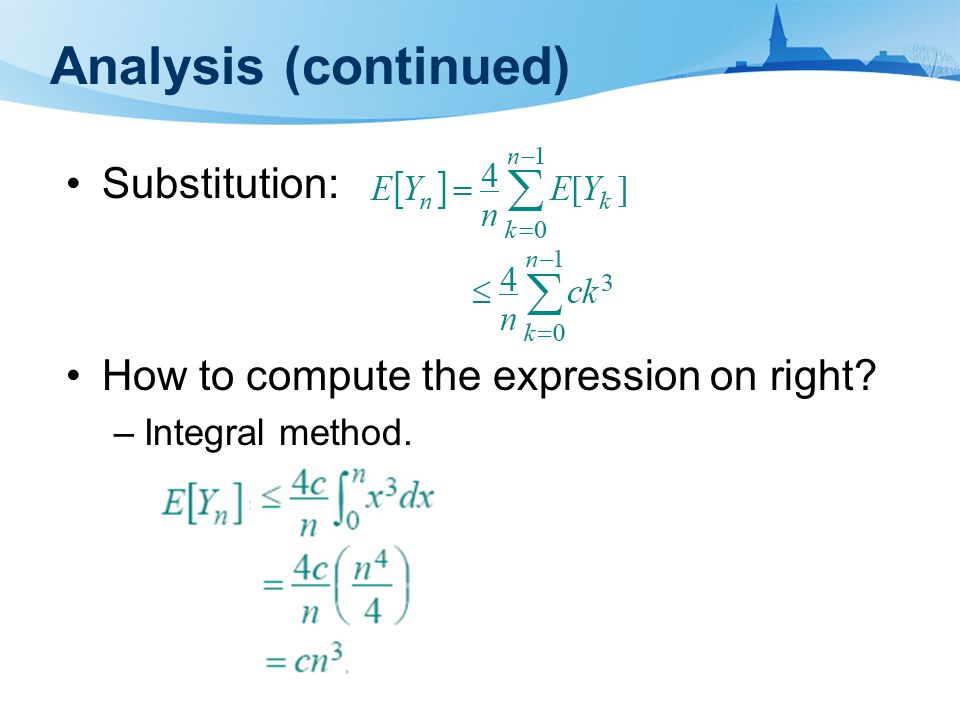 Analysis (continued) Substitution: How to compute the expression on right –Integral method.