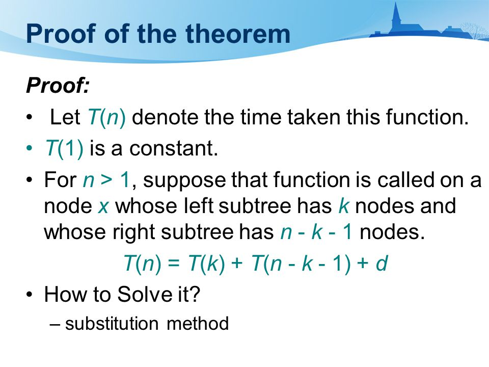 Proof of the theorem Proof: Let T(n) denote the time taken this function.