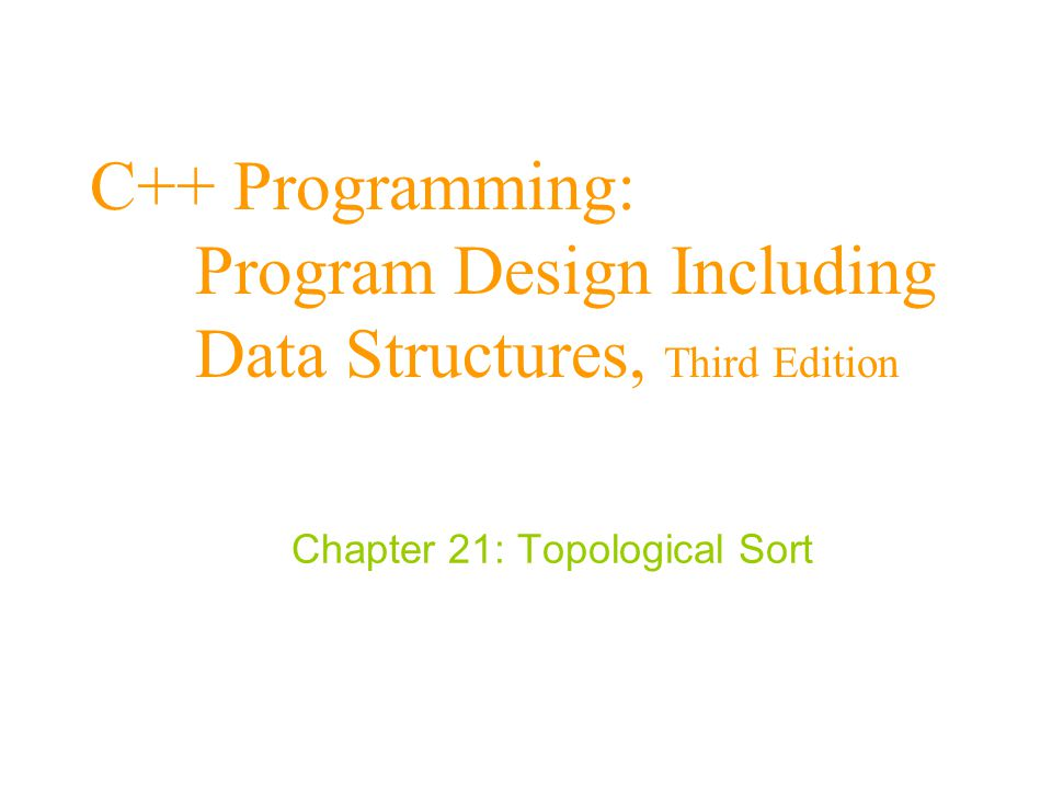C++ Programming: Program Design Including Data Structures, Third Edition Chapter 21: Topological Sort
