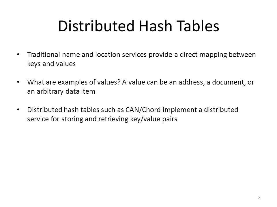 8 Distributed Hash Tables Traditional name and location services provide a direct mapping between keys and values What are examples of values.