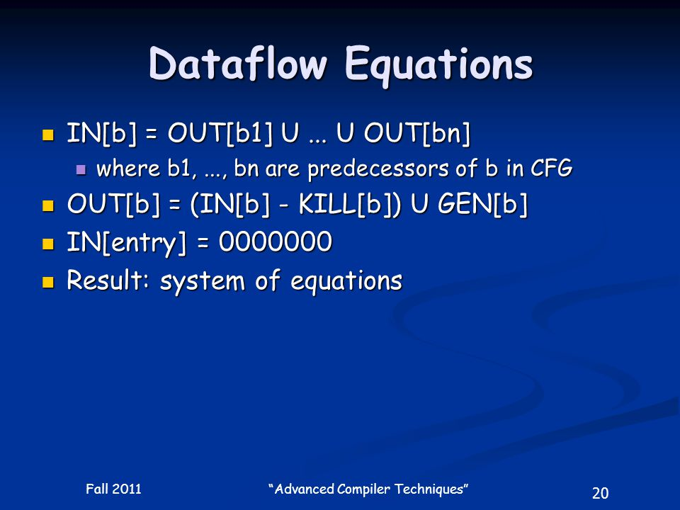 20 Fall 2011 Advanced Compiler Techniques Dataflow Equations IN[b] = OUT[b1] U...