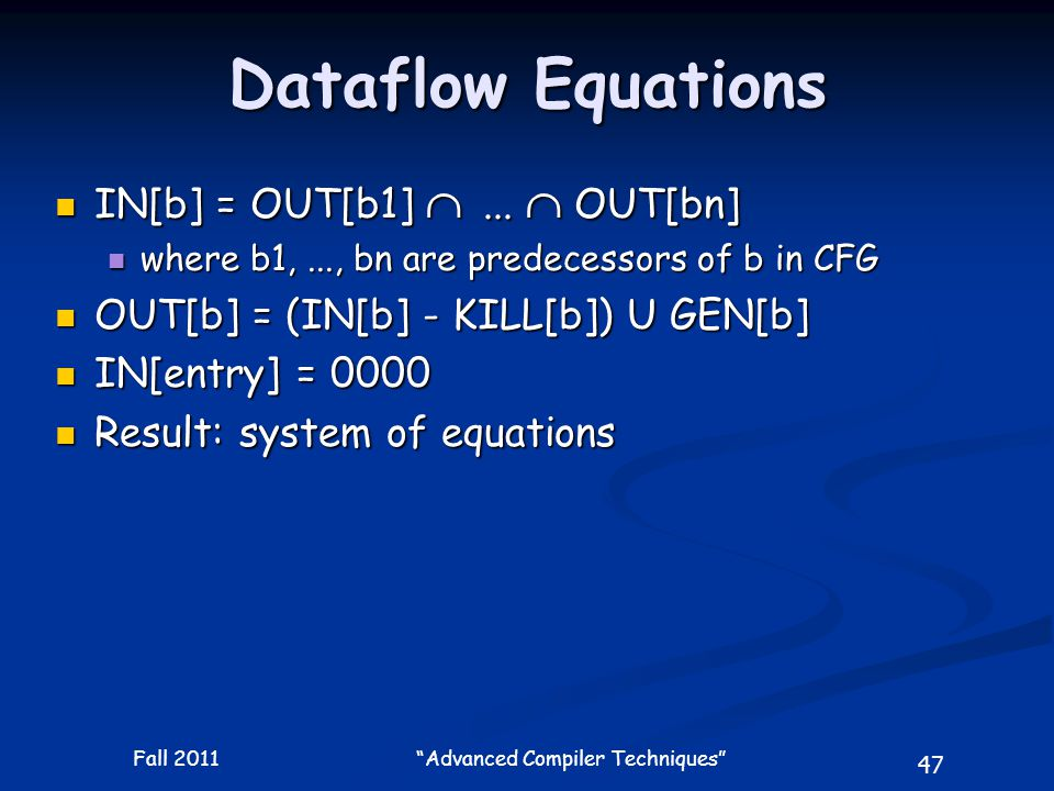 47 Fall 2011 Advanced Compiler Techniques Dataflow Equations IN[b] = OUT[b1] ...