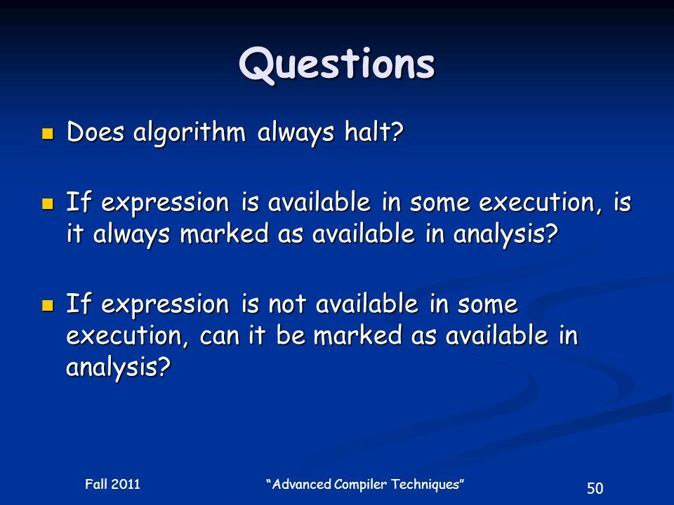 50 Fall 2011 Advanced Compiler Techniques Questions Does algorithm always halt.