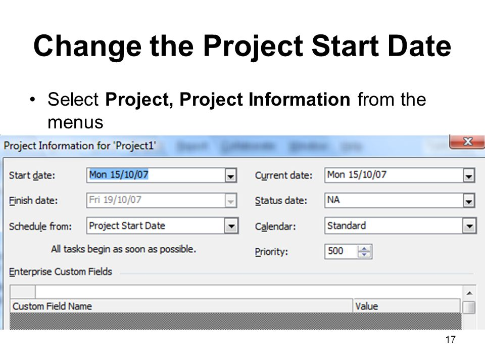 17 Change the Project Start Date Select Project, Project Information from the menus
