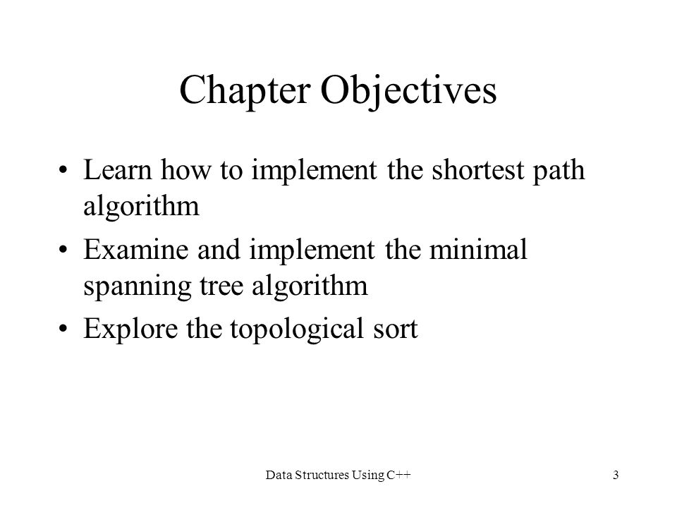 Data Structures Using C++54 Chapter Summary Graphs Graphs as ADTs Traversal algorithms Shortest path algorithms Minimal spanning trees Topological sort