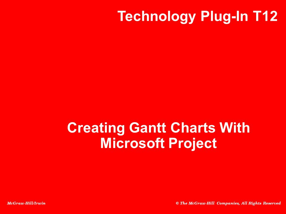 McGraw-Hill/Irwin © The McGraw-Hill Companies, All Rights Reserved Creating Gantt Charts With Microsoft Project Technology Plug-In T12