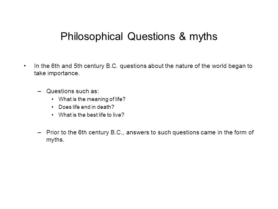 Philosophical Questions & myths In the 6th and 5th century B.C.