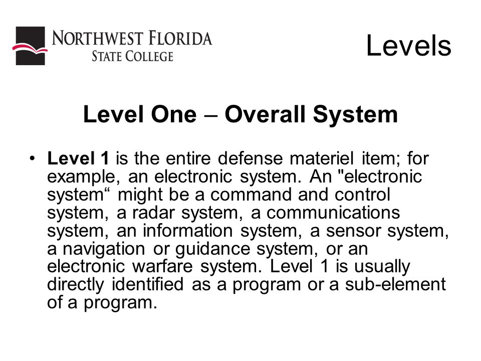Levels Level One – Overall System Level 1 is the entire defense materiel item; for example, an electronic system.