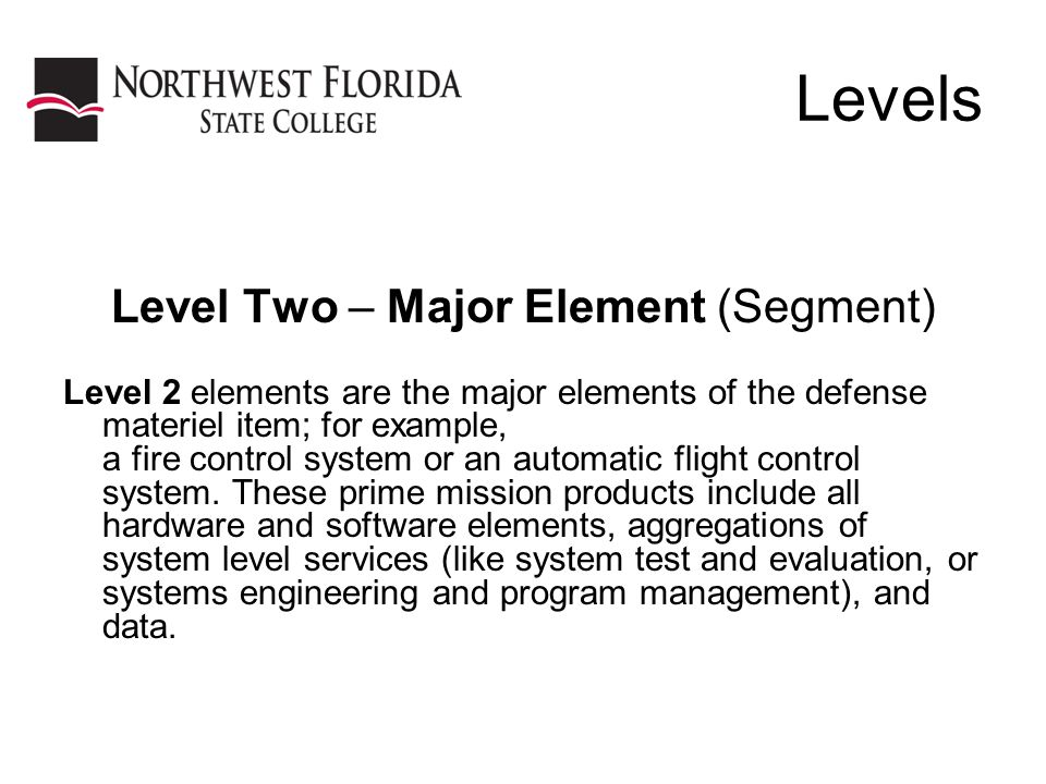Levels Level Two – Major Element (Segment) Level 2 elements are the major elements of the defense materiel item; for example, a fire control system or an automatic flight control system.