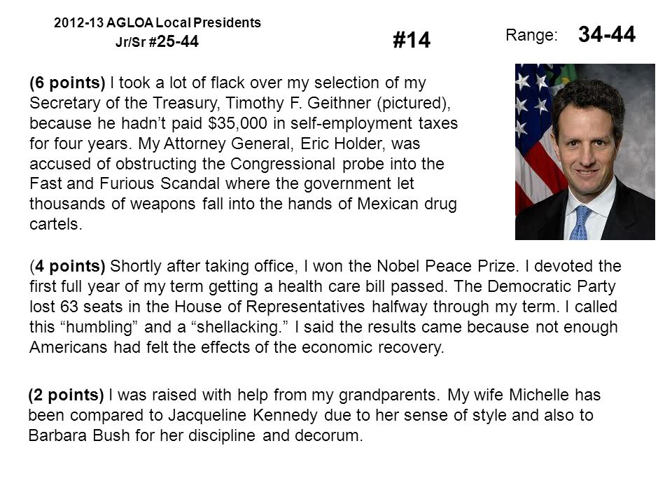 2012-13 AGLOA Local Presidents Jr/Sr # 25-44 Range: (6 points) I took a lot of flack over my selection of my Secretary of the Treasury, Timothy F.