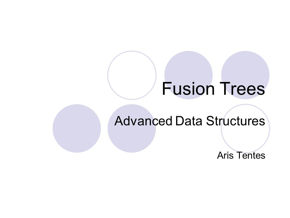 Fusion Trees Advanced Data Structures Aris Tentes