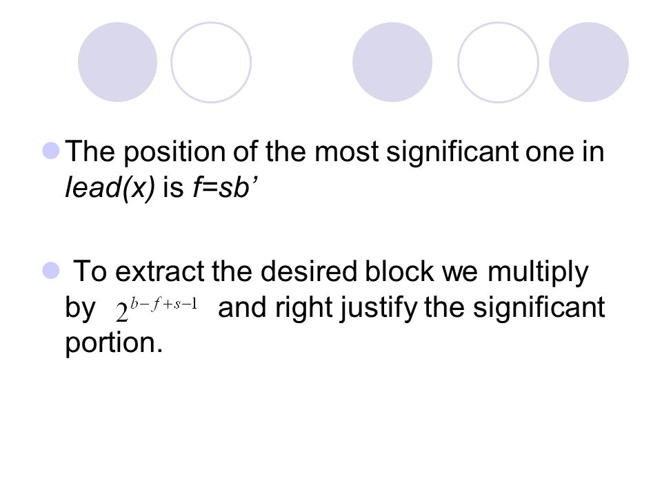 The position of the most significant one in lead(x) is f=sb' To extract the desired block we multiply by and right justify the significant portion.