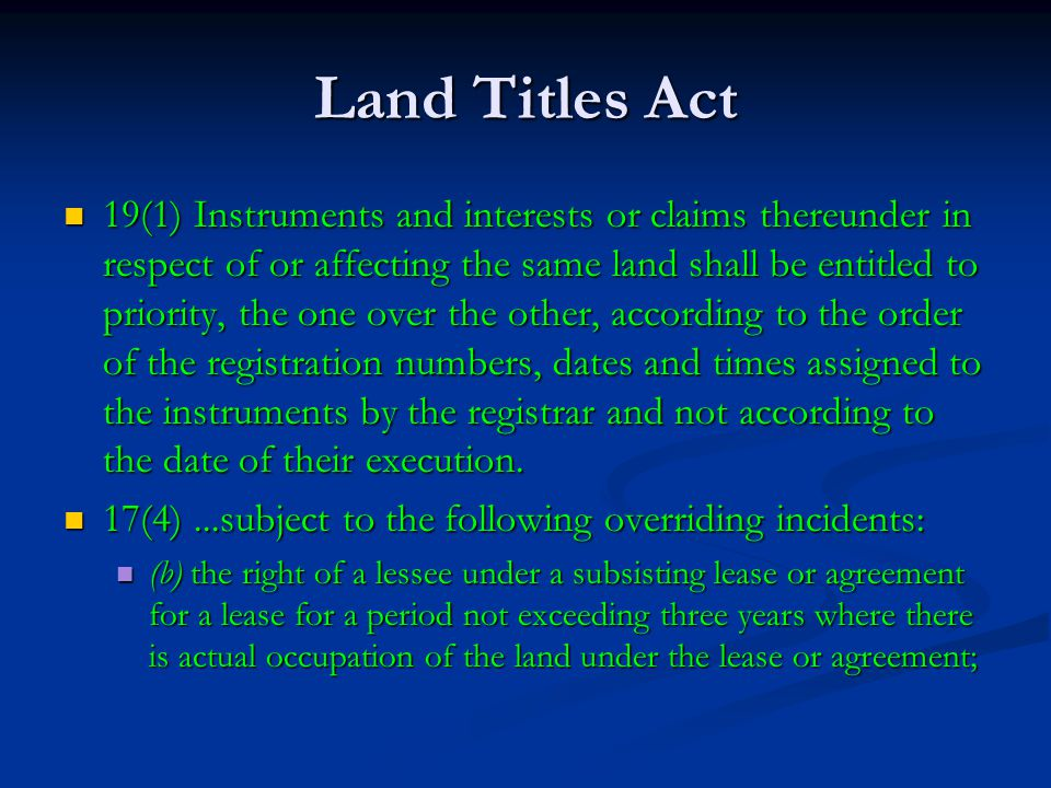 Land Titles Act 19(1) Instruments and interests or claims thereunder in respect of or affecting the same land shall be entitled to priority, the one over the other, according to the order of the registration numbers, dates and times assigned to the instruments by the registrar and not according to the date of their execution.
