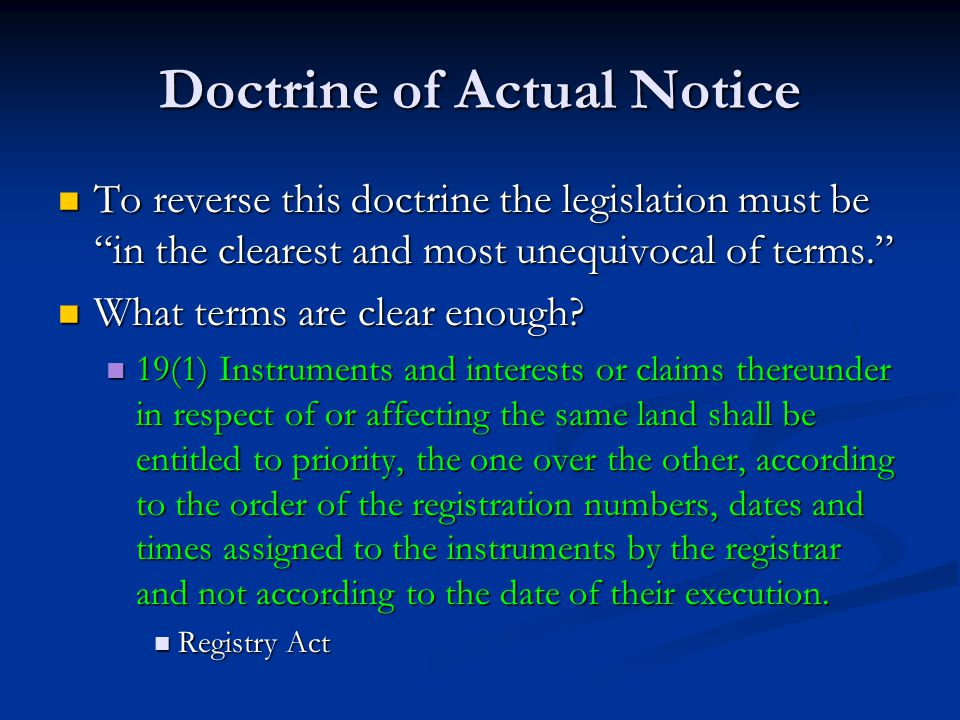 Doctrine of Actual Notice To reverse this doctrine the legislation must be in the clearest and most unequivocal of terms. To reverse this doctrine the legislation must be in the clearest and most unequivocal of terms. What terms are clear enough.
