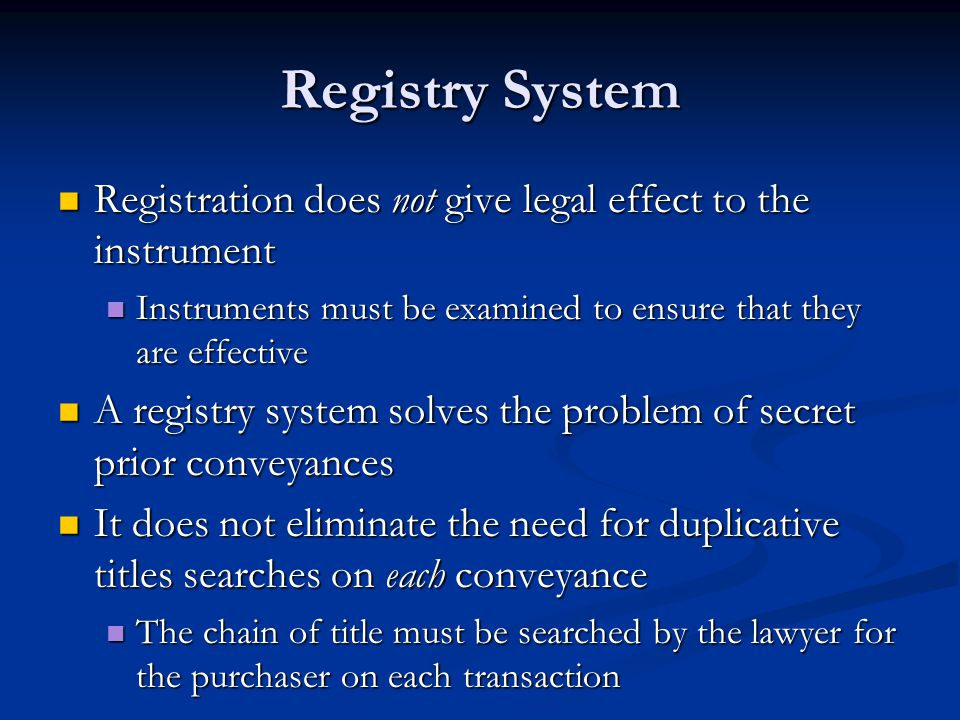 Land Titles System A land titles system eliminates duplicative title searching A land titles system eliminates duplicative title searching Rather than having the lawyer for each purchaser examining every conveyance, the Registrar of Land Titles examines the transfer once, when it is registered Rather than having the lawyer for each purchaser examining every conveyance, the Registrar of Land Titles examines the transfer once, when it is registered Why can a purchaser rely on the Registrar's opinion.