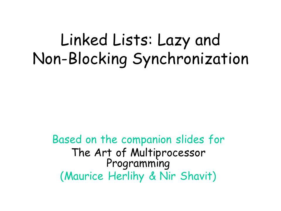 Art of Multiprocessor Programming© Herlihy-Shavit 200762 Removing a Node abcd remov e c CAS