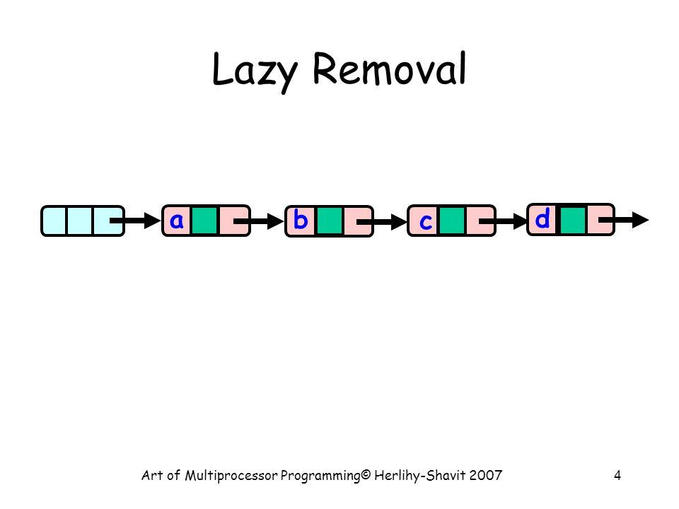 Art of Multiprocessor Programming© Herlihy-Shavit 200765 Removing a Node ad remov e b remov e c