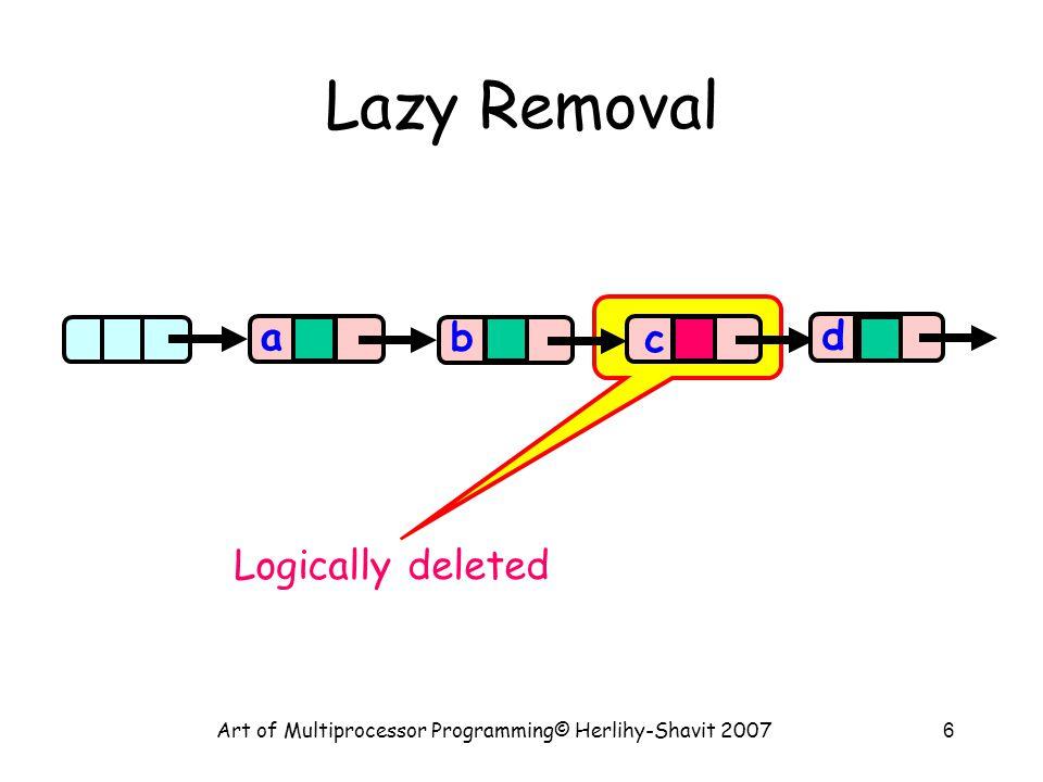 Art of Multiprocessor Programming© Herlihy-Shavit 200727 Remove try { pred.lock(); curr.lock(); if (validate(pred,curr) { if (curr.key == key) { curr.marked = true; pred.next = curr.next; return true; } else return false; }} finally { pred.unlock(); curr.unlock(); } Validate as before