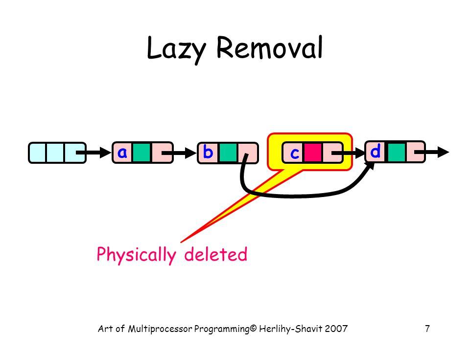 Art of Multiprocessor Programming© Herlihy-Shavit 200728 Remove try { pred.lock(); curr.lock(); if (validate(pred,curr) { if (curr.key == key) { curr.marked = true; pred.next = curr.next; return true; } else return false; }} finally { pred.unlock(); curr.unlock(); } Key found