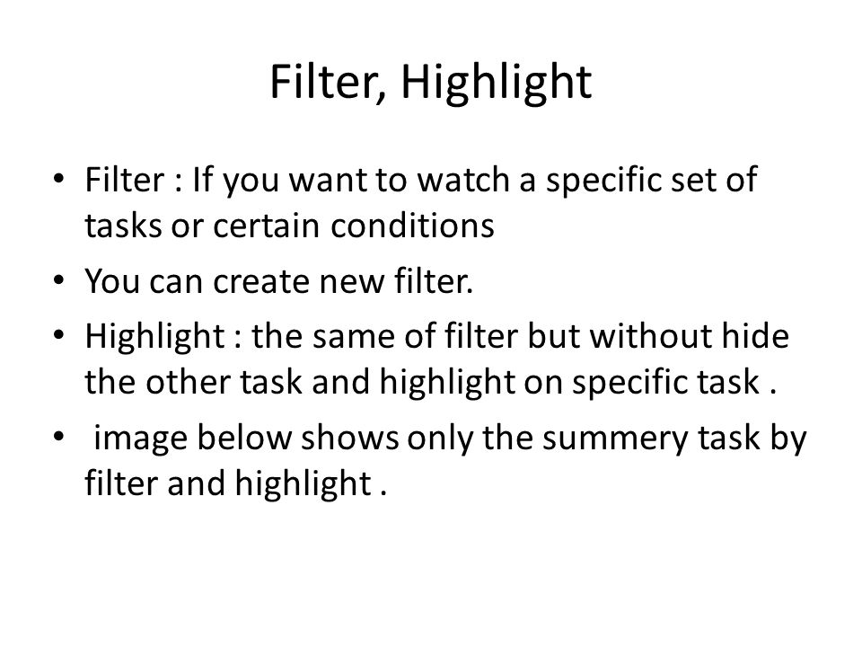 Filter, Highlight Filter : If you want to watch a specific set of tasks or certain conditions You can create new filter.