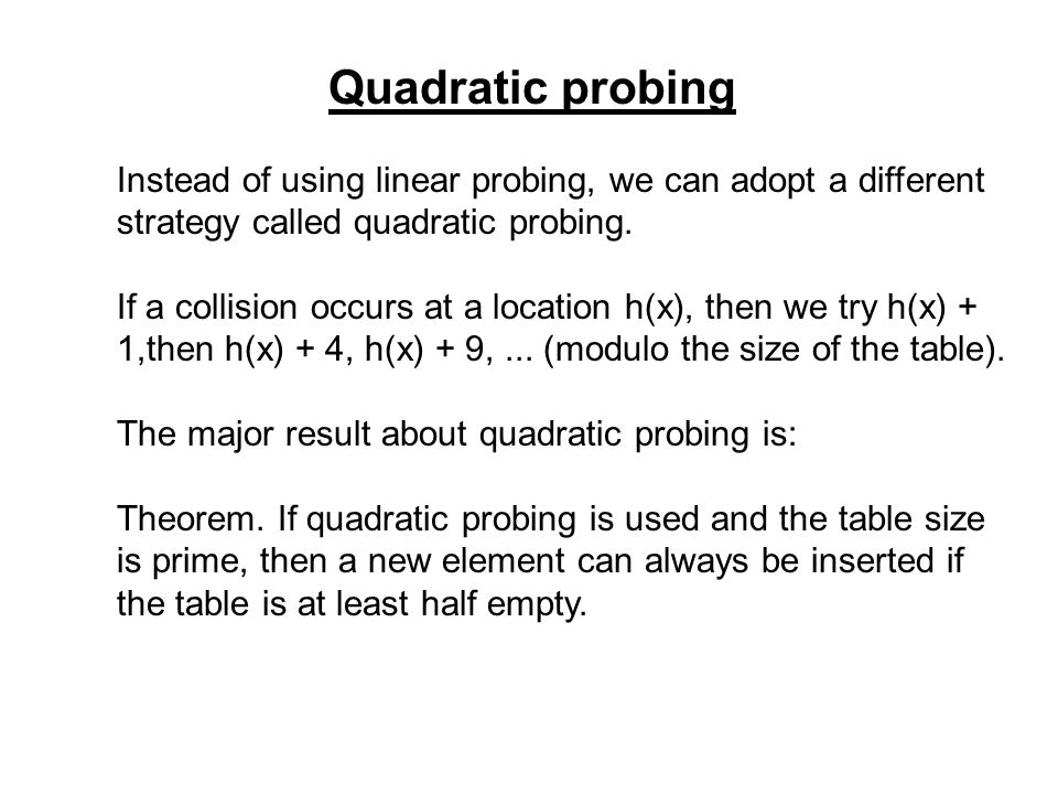 Quadratic probing Instead of using linear probing, we can adopt a different strategy called quadratic probing.
