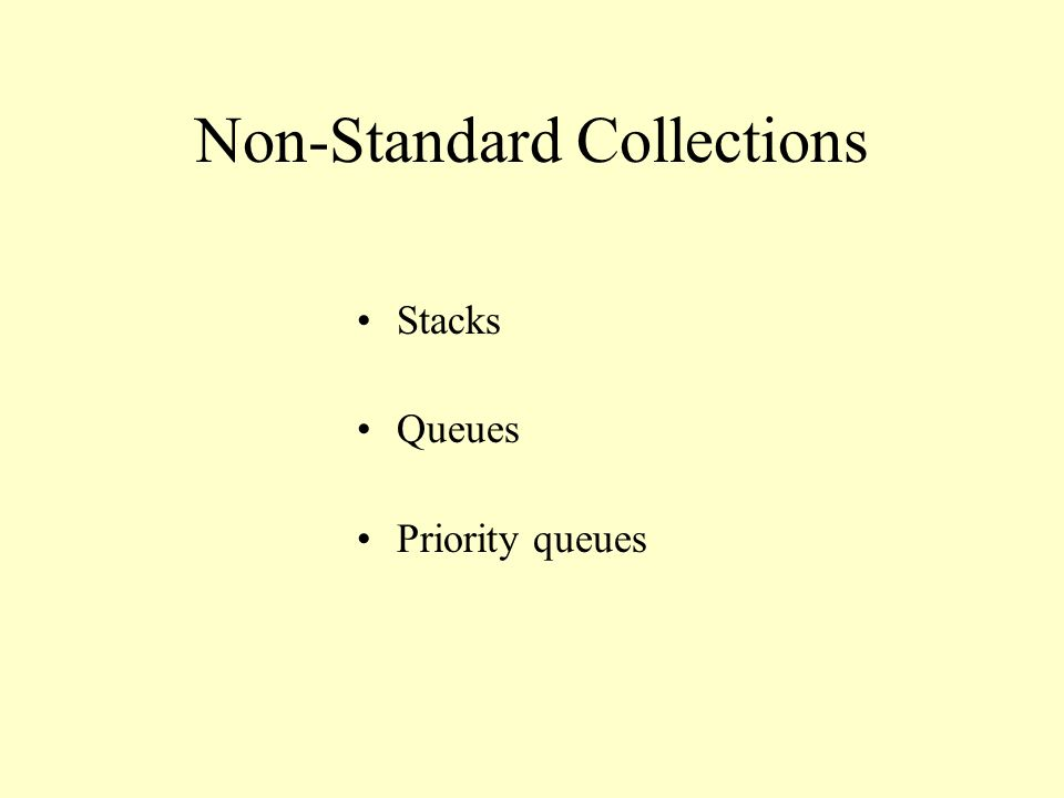 Non-Standard Collections Stacks Queues Priority queues
