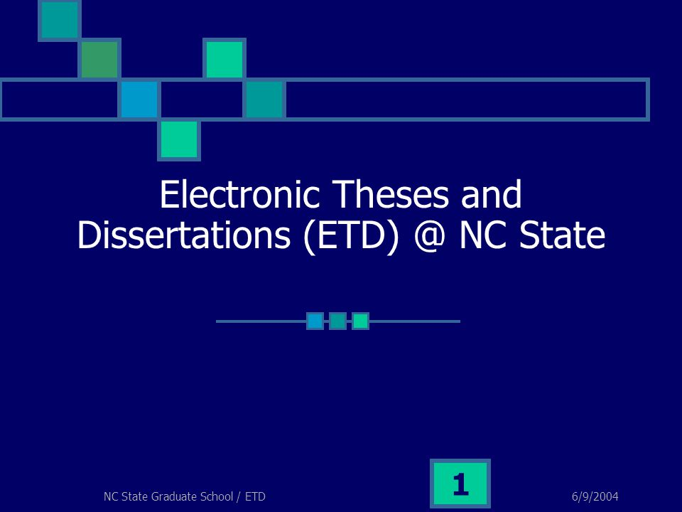 6/9/2004NC State Graduate School / ETD 1 Electronic Theses and Dissertations (ETD) @ NC State